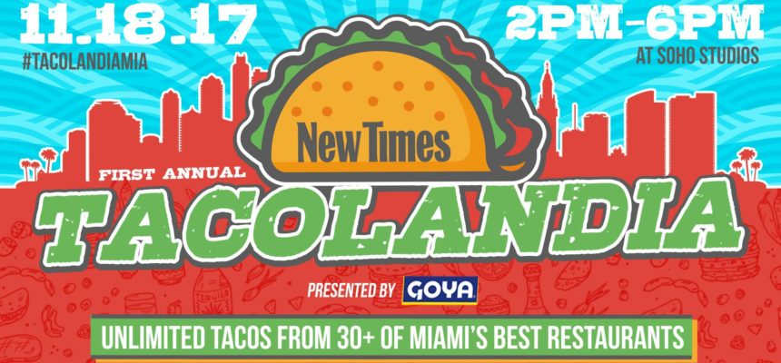New Times' Tacolandia presented by GOYA to Benefit Feeding South Florida